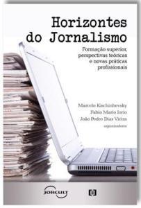 Horizontes do Jornalismo – Formação superior, perspectivas teóricas e novas práticas profissionais